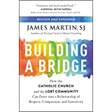 Building a Bridge: How the Catholic Church and the LGBT Community Can Enter into a Relationship of Respect, Compassion, and S