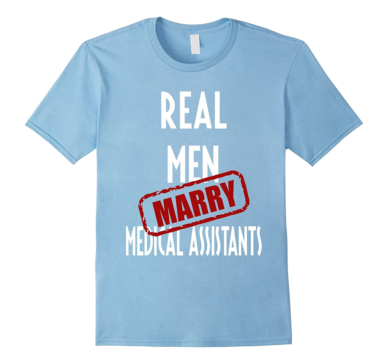Medical Assistants T-shirt -Real men marry Medical Assistant-TJ