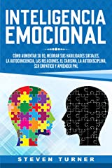 Inteligencia Emocional: Cómo aumentar su EQ, mejorar sus habilidades sociales, la autoconciencia, las relaciones, el carisma, la autodisciplina, ser empático y aprender PNL Edición Kindle