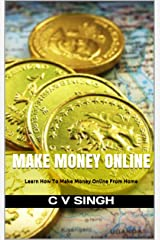 Make Money Online: Learn How To Make Money Online From Home Kindle Edition