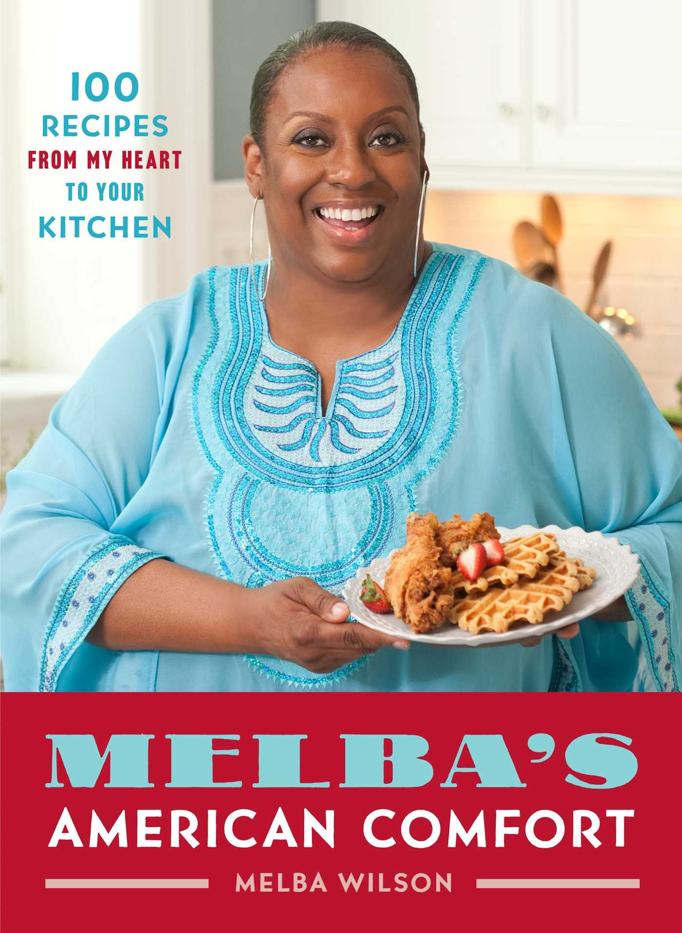 Melba's American Comfort: 100 Recipes from My Heart to Your Kitchen by Atria Books