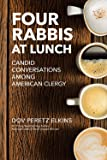 Four Rabbis at Lunch: Candid Conversations Among