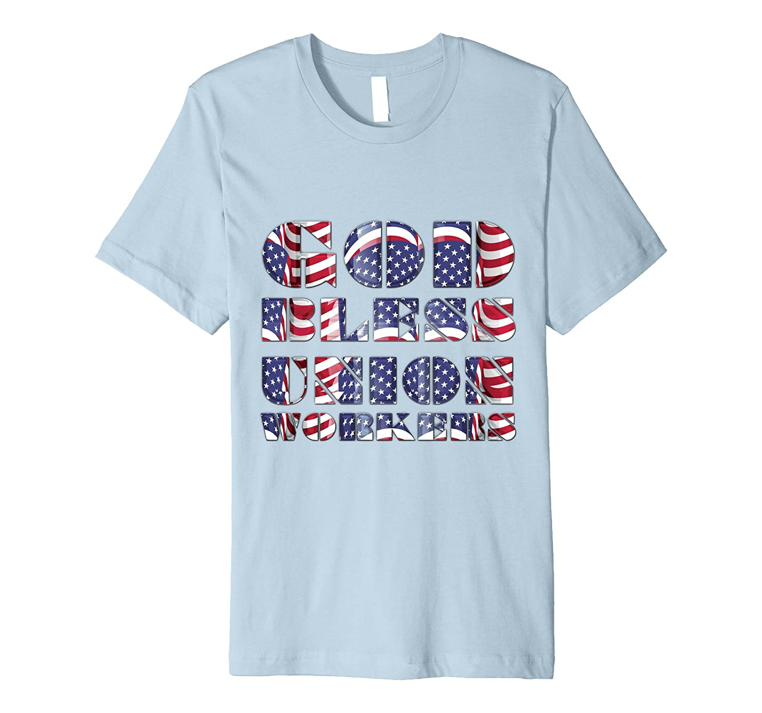 God Bless Union Workers  t-shirt tee USA Flag 4th of July 3