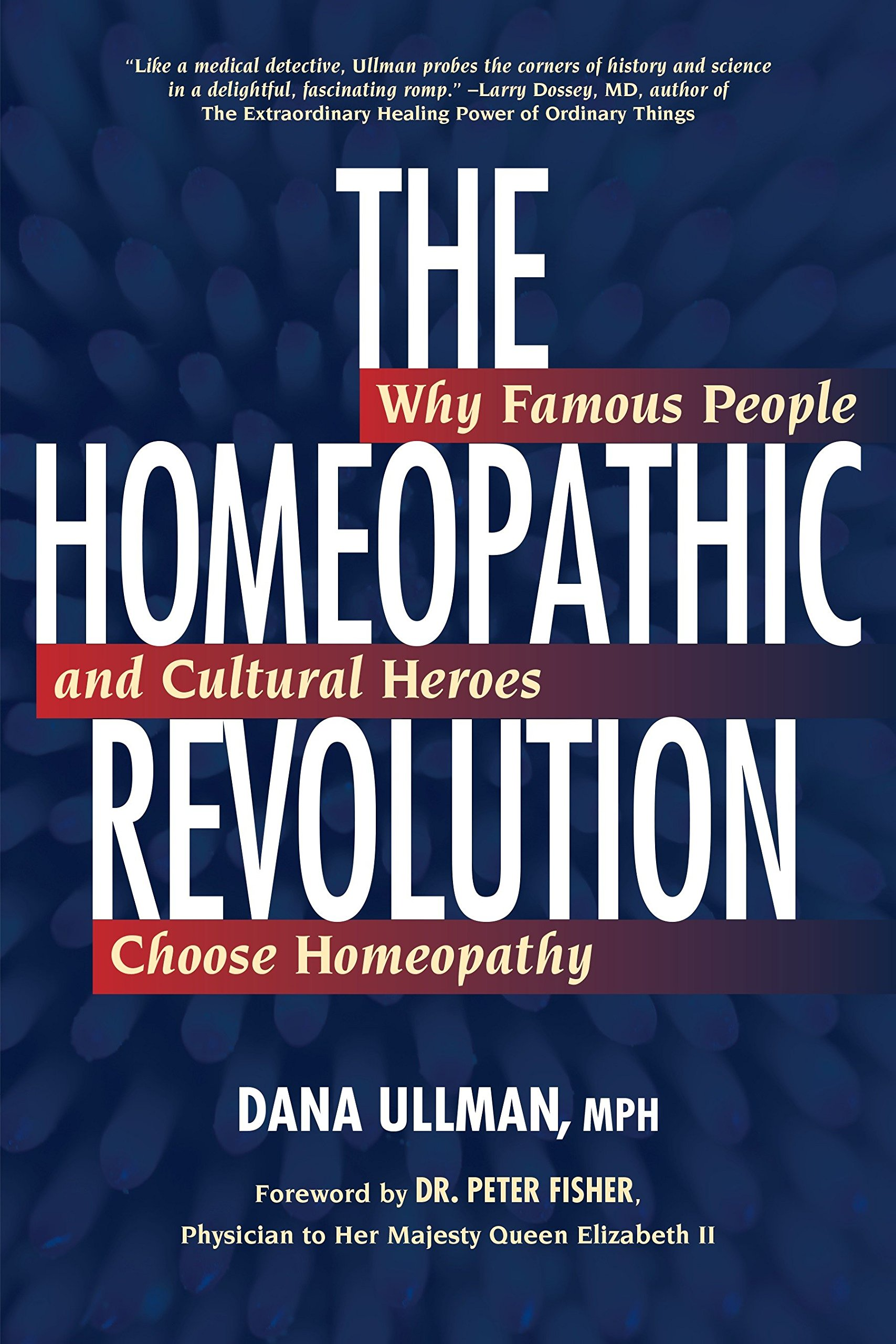 The Homeopathic Revolution Why Famous People And Cultural Heroes