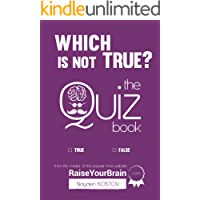 Which Is NOT True? - The Quiz Book: From the Creator of the Popular Website RaiseYourBrain.com (Paramount Trivia and…