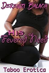 His Fevered Need: Taboo Erotica Kindle Edition