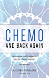 Chemo and Back Again: Chemo and Back Again helps make chemo, cancer and recovery just that little bit easier.