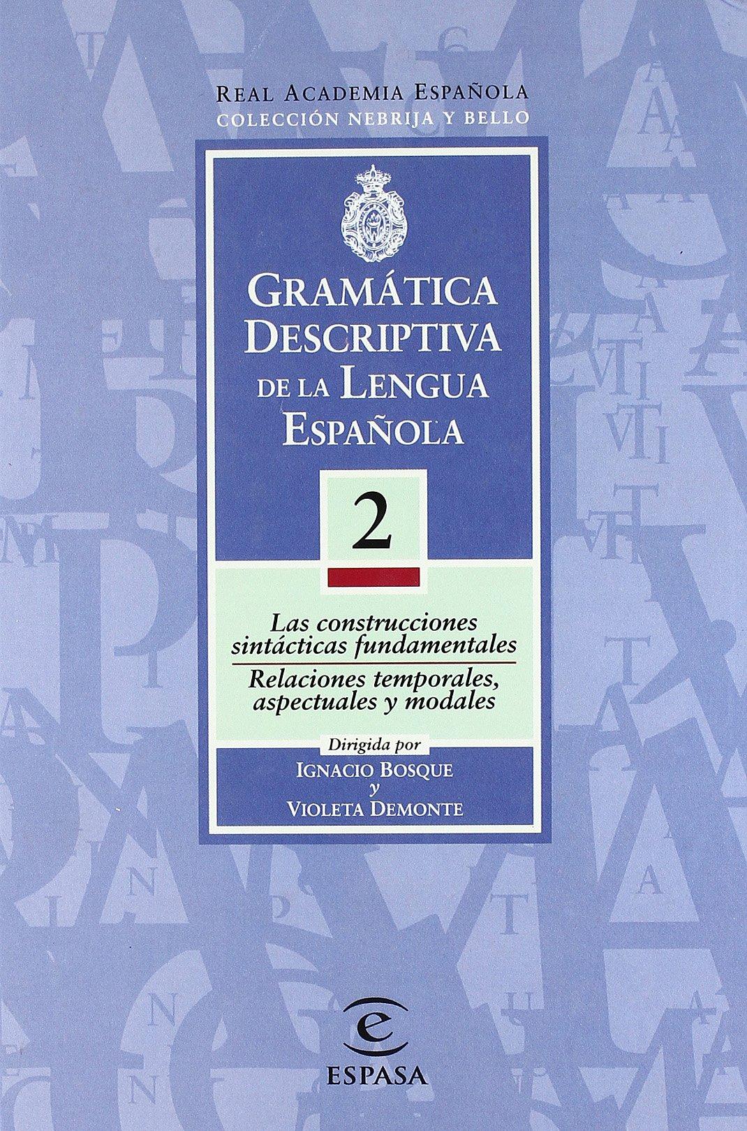 Gramática Descriptiva De La Lengua Española Vol 2 Las Construcciones Sintácticas Fundamentales Relaciones Temporales Aspectuales Y Modales Aa Vv 9788423979196 Books