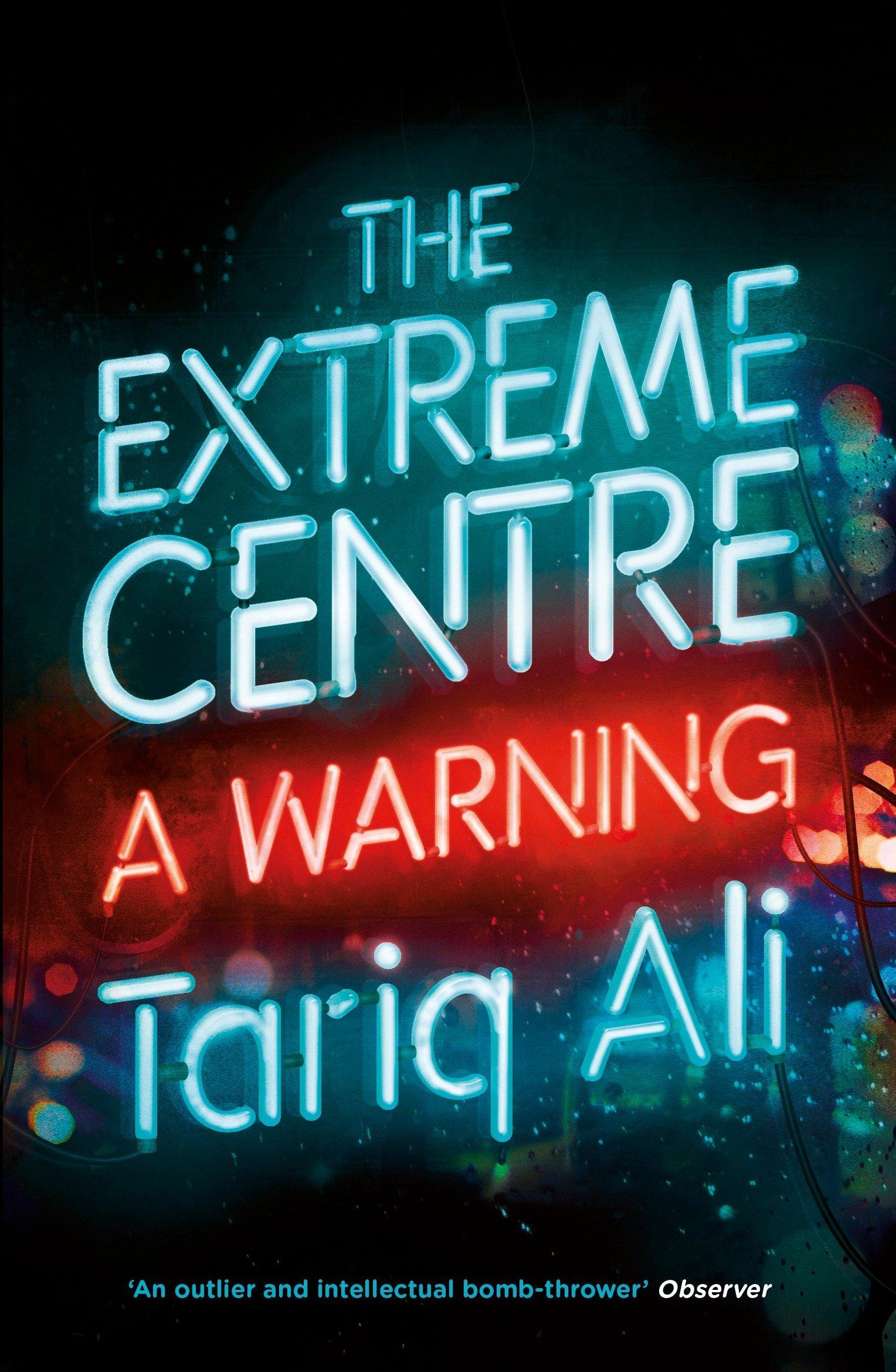 The Extreme Centre: A Warning: Tariq Ali: 9781784782627: Amazon.com ...