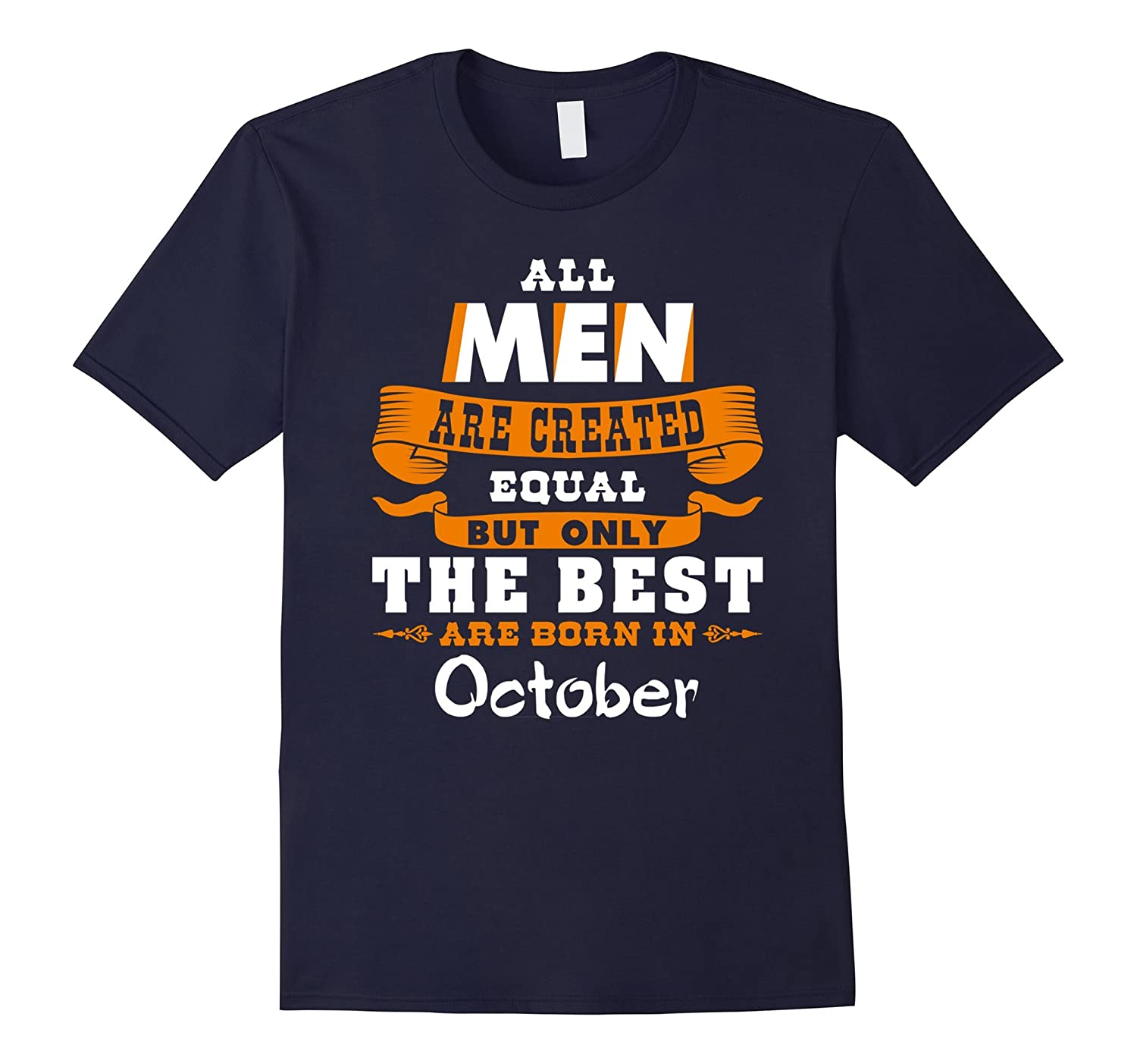 All Men Are Created Equal The Best Are Born in October Shirt-T-Shirt