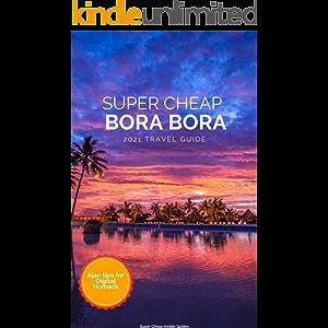 Super Cheap Bora Bora Travel Guide 2021: Enjoy a $5,000 trip to Bora Bora for under $1,900