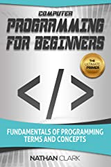 Computer Programming for Beginners: Fundamentals of Programming Terms and Concepts Kindle Edition