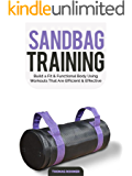 Sandbag Training: Build a Fit & Functional Body Using Workouts That Are Efficient and Effective—Includes Over 50 Different Sandbag Workouts!