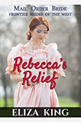 MAIL ORDER BRIDE: Rebecca's Relief: Western Romance Kindle Edition