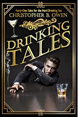 Drinking Tales: Forty-One Brash, Boozy Short Stories Kindle Edition