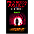 Who Needs Justice? (Chris Seely Vigilante Justice  Book 1)