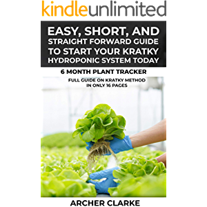 Easy, Short, and Straight Forward Guide to Start Your Kratky Hydroponic System Today : Full Guide on Kratky Method in…