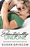 Beautifully Undone (The Beaumont Brothers Book 3)