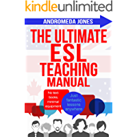 The Ultimate English as a Second Language Teaching Manual: No textbooks, minimal equipment just fantastic lessons anywhere (The Ultimate Teaching ESL Series)