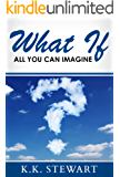 WHAT IF: All You Can Imagine