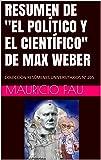 """RESUMEN DE """"EL POLÍTICO Y EL CIENTÍFICO"""" DE MAX WEBER: COLECCIÓN RESÚMENES UNIVERSITARIOS Nº 205"""