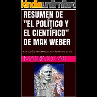 RESUMEN DE EL POLÍTICO Y EL CIENTÍFICO DE MAX WEBER: COLECCIÓN RESÚMENES UNIVERSITARIOS Nº 205