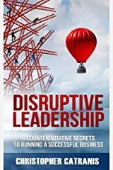 Disruptive Leadership: 8 Counterintuitive Secrets for Running a Successful Business (English Edition) eBook Kindle