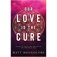 Our Love is the Cure: Spiritual Poetry & Self-Help Affirmations to Aid in the Liberation of a World in Fear (English…