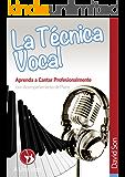 La Técnica Vocal: La clave para cantar profesionalmente (Con ejercicios en mp3) (Canto nº 1)