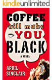Coffee Will Make You Black: A Novel (Stevie Stevenson Book 1)