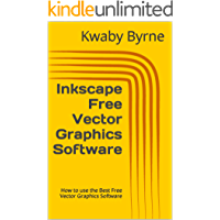 Inkscape Free Vector Graphics Software: How to use the Best Free Vector Graphics Software book cover