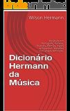 Dicionário Hermann da Música: Vocábulo em Português, Italiano, Francês, Alemão, Inglês e Espanhol. Verbetes com ampla definição.