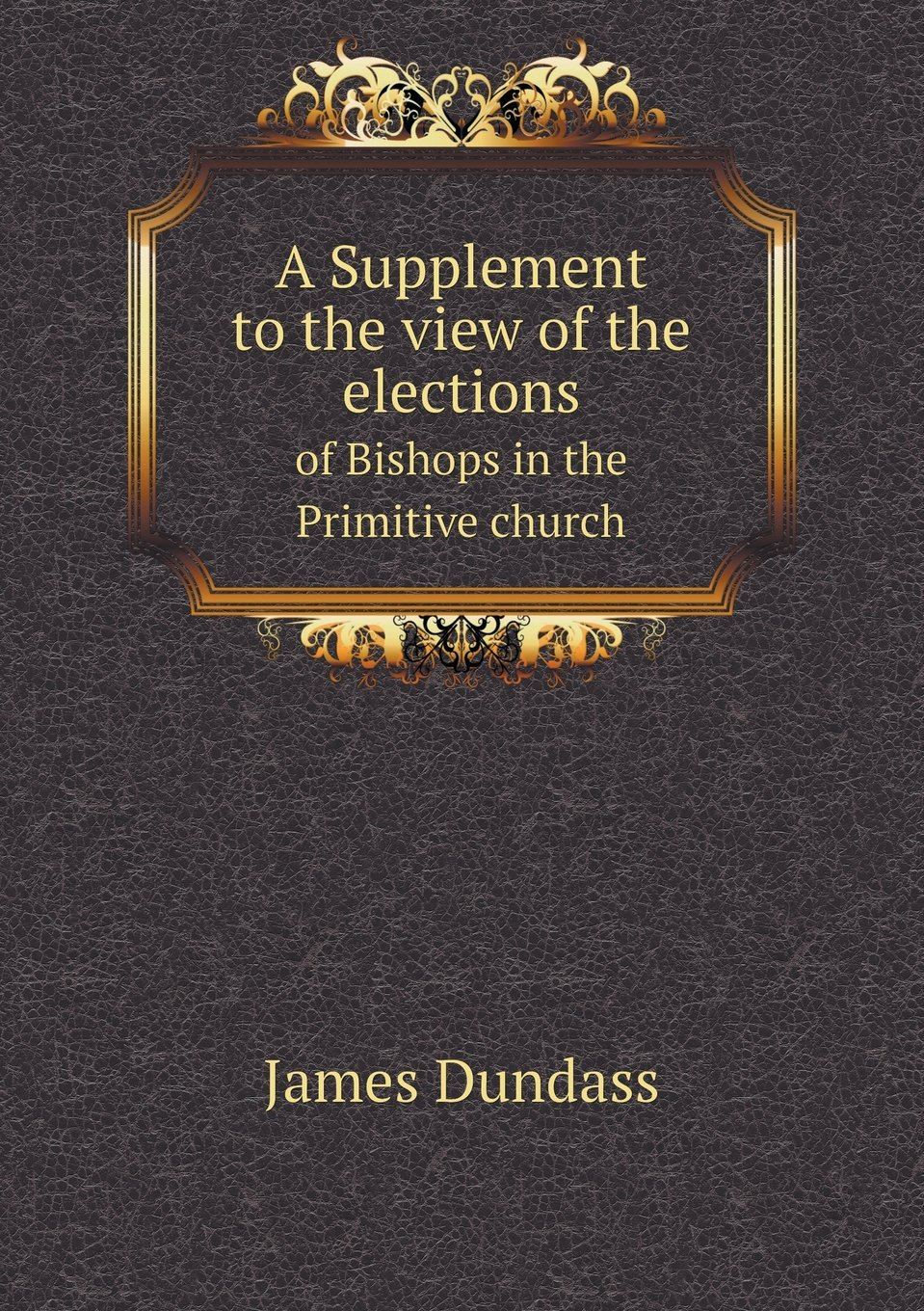 Download A Supplement to the view of the elections of Bishops in the Primitive church pdf