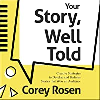 Your Story, Well Told!: Creative Strategies to Develop and Perform Stories that Wow an Audience