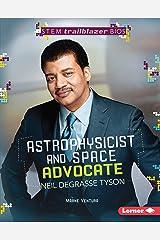 Astrophysicist and Space Advocate Neil deGrasse Tyson (STEM Trailblazer Bios) Library Binding