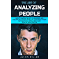 The Art of Analyzing People: How to Master the Art of Analyzing and Influencing Anyone with Body Language, Covert NLP, Emotional Intelligence and Ethical Manipulation (English Edition)