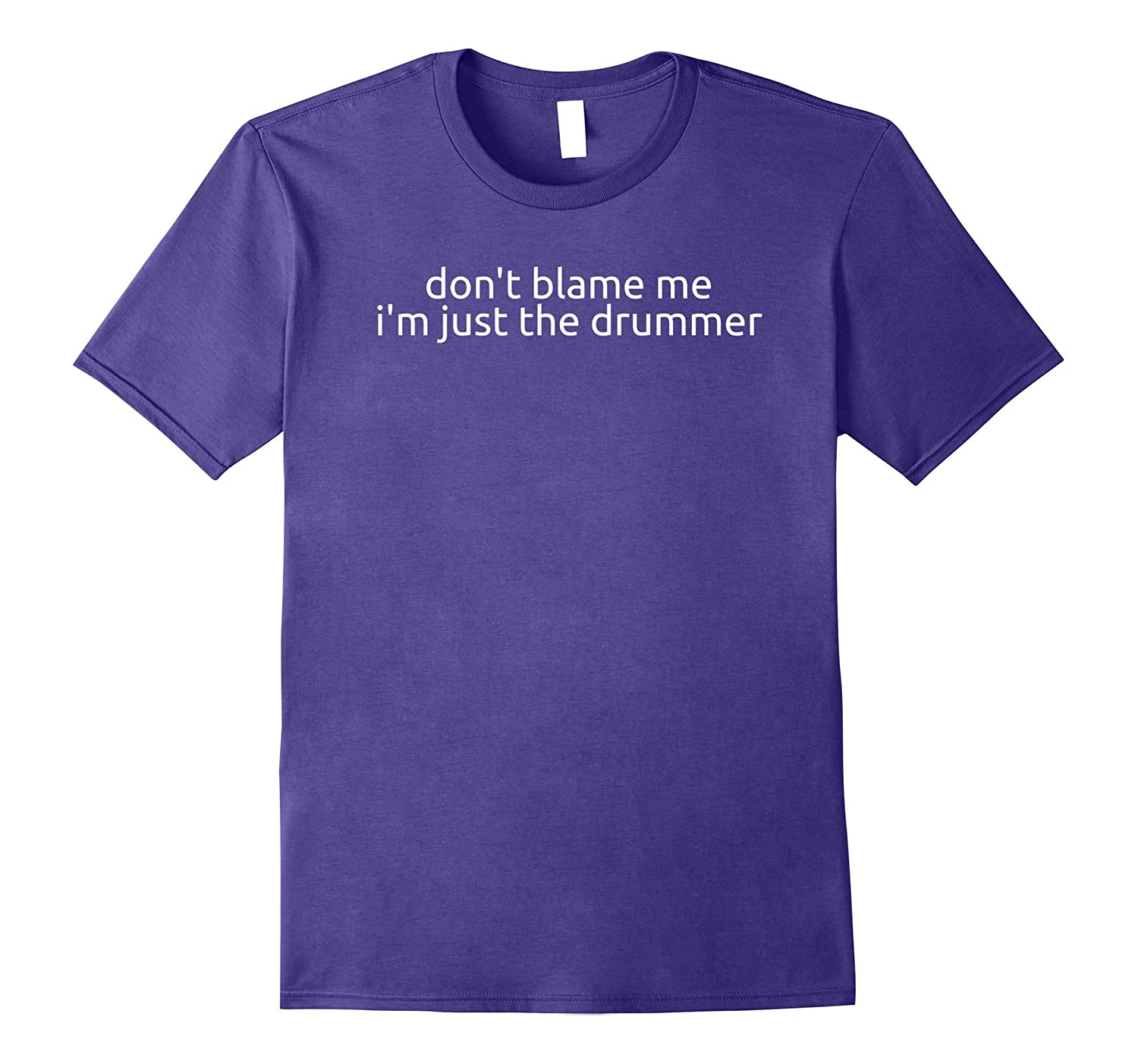 don't blame me i'm just the drummer t-shirt-Art