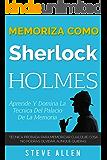 Memoriza como Sherlock Holmes – Aprende la técnica del palacio de la memoria: Técnica probada para memorizar cualquier cosa. No podrás olvidar, aunque quieras