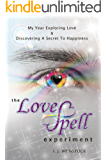 The LoveSpell Experiment: My Year Exploring Love & Discovering a Secret to Happiness