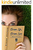 Dorm Life, Dorm Love (Dorm Life Series Book 1)