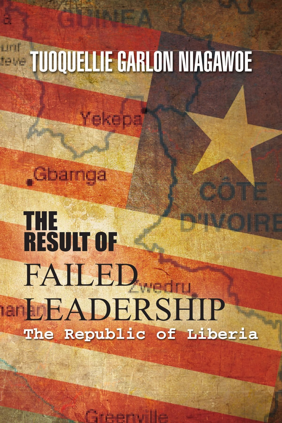THE RESULT OF FAILED LEADERSHIP: The Republic of Liberia