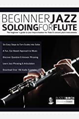 Beginner Jazz Soloing for Flute: The beginner's guide to jazz improvisation for flute & concert pitch instruments Kindle Edition