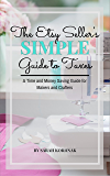 The Etsy Seller's Simple Guide to Taxes: A Time and Money Saving Guide for Makers and Crafters