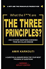 What The F**K Are the Three Principles?: And 18 Other Questions From So-Called Wisdom Kindle Edition