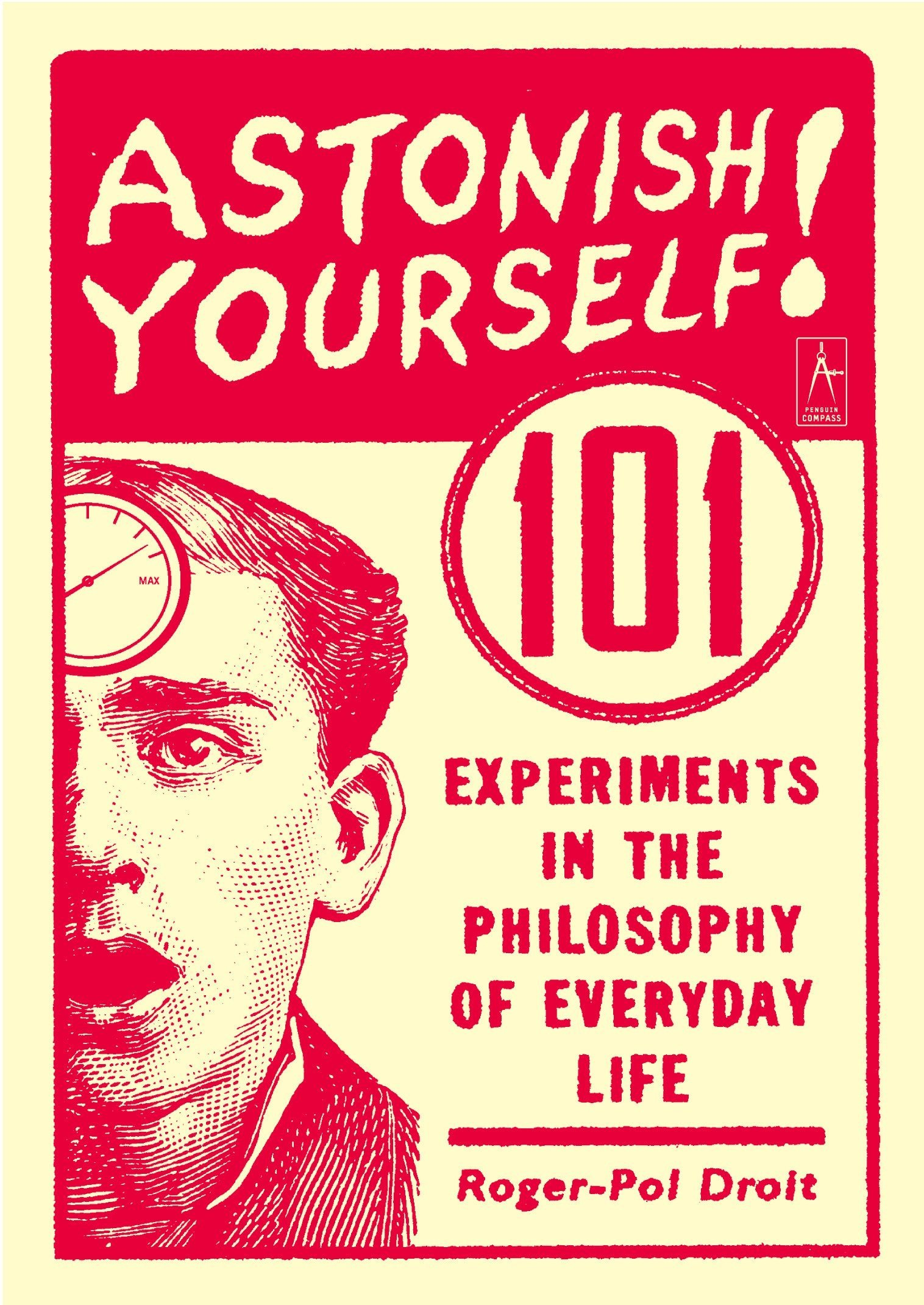 Astonish Yourself: 101 Experiments in the Philosophy of Everyday Life:  Amazon.co.uk: Roger-Pol Droit: 9780142003138: Books