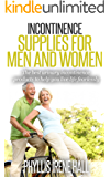 Urinary Incontinence Supplies for Men and Women: The Best Urinary Incontinence Products to Help You Live Life Fearlessly (stress incontinence, Priva Ultra ... Bladder Problems, Bladder Leakage Book 1)