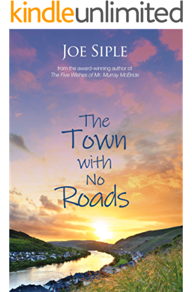 The Town With No Roads Kindle Edition By Siple Joe Literature Fiction Kindle Ebooks Amazon Com