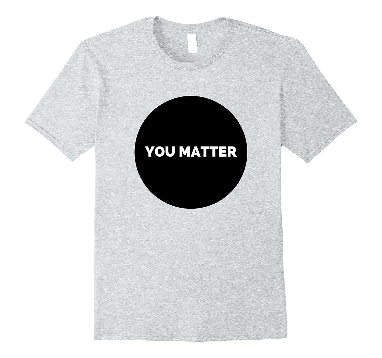 YOU MATTER positive and inspiring t-shirt design-Art