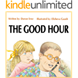 Children's book: The Good Hour: A life-changing story for children and their parents with practical tips for better parenting