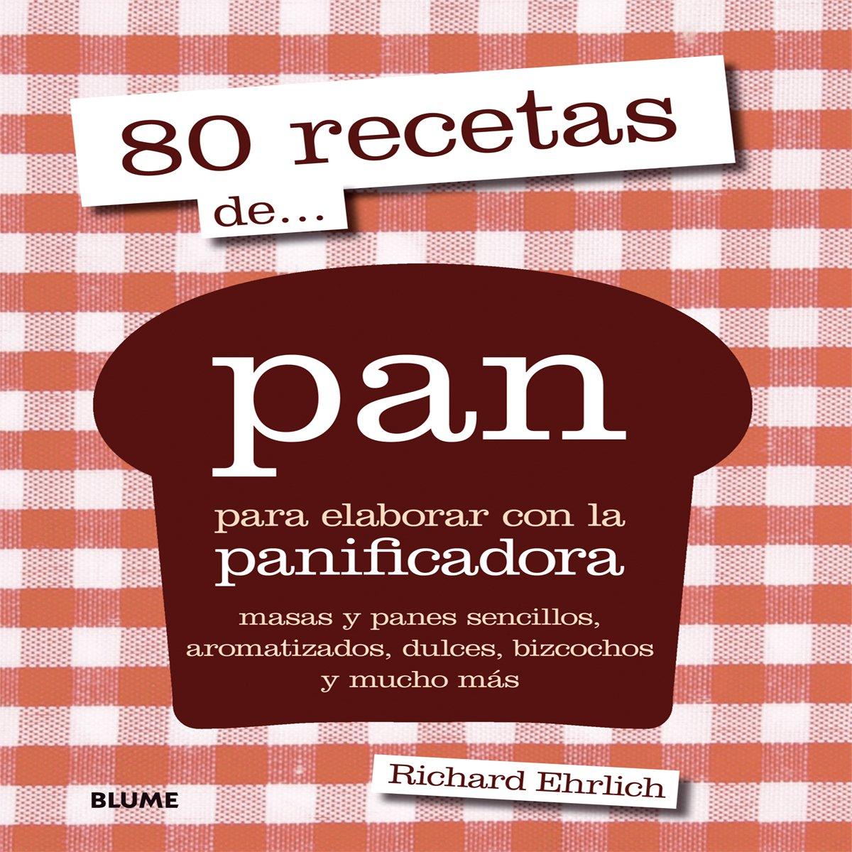 80 Recetas De... Pan. Para Elaborar Con La Panificadora ...